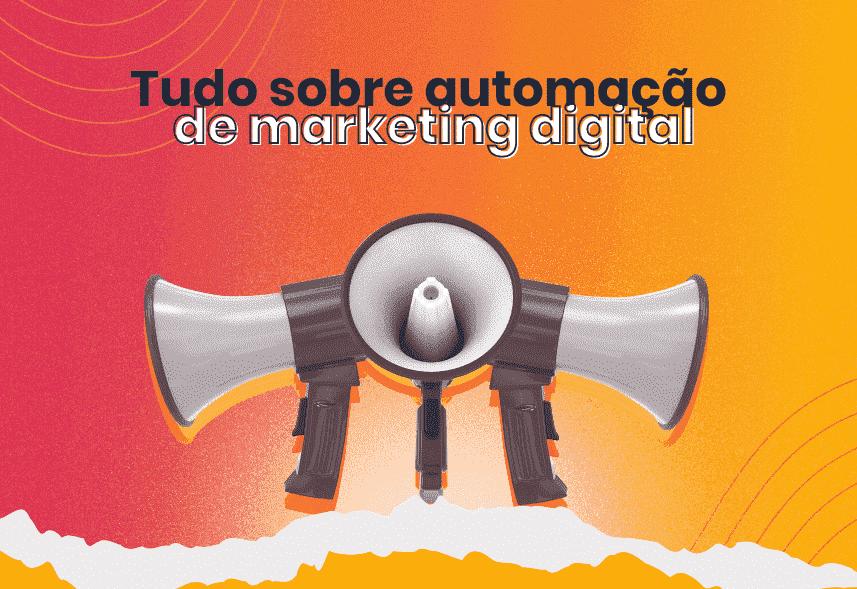 Tudo sobre automação de marketing digital: o que é, benefícios, ferramentas, dicas e como aplicar